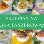 Przepisy na faszerowane jajka - 7 pomysłów